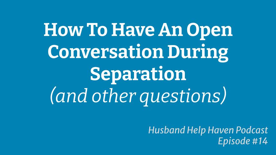 Reader question - How to Have An Open Conversation During Separation