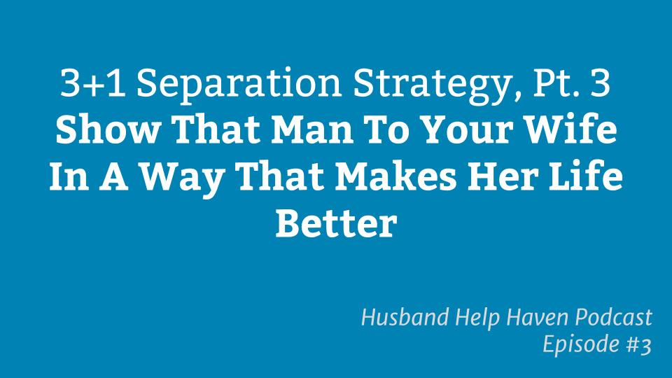 Separation Strategy Part 3 - Show That Man To Your Wife In A Way That Makes Her Life B
